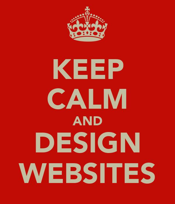 KEEP CALM AND DESIGN WEBSITES