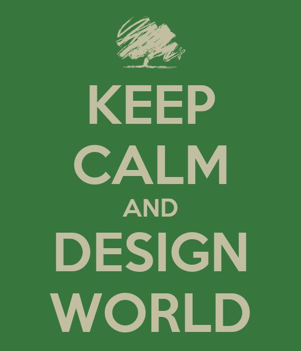 KEEP CALM AND DESIGN WORLD