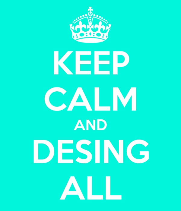 KEEP CALM AND DESING ALL