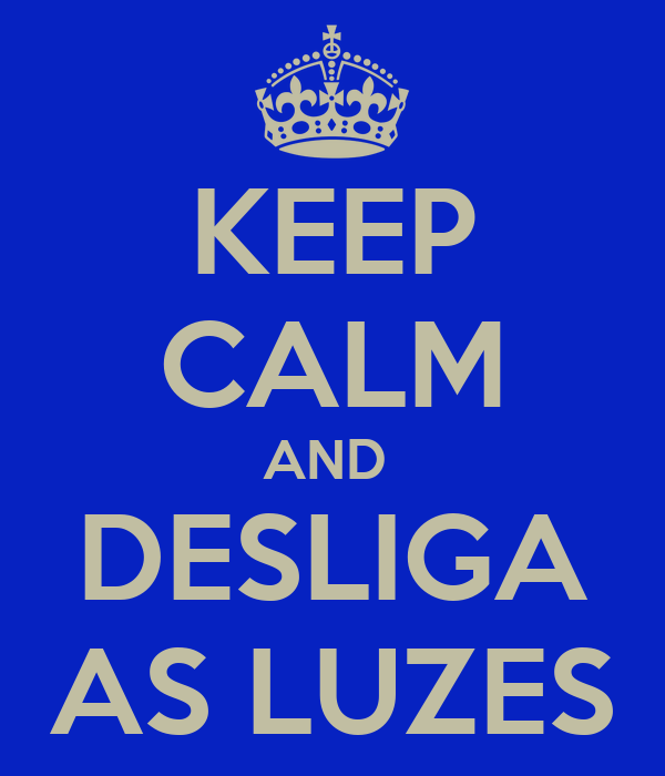 KEEP CALM AND  DESLIGA AS LUZES
