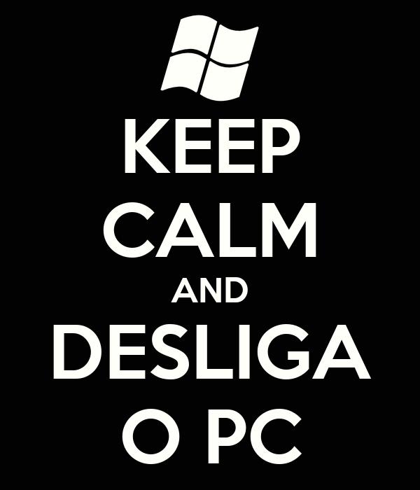 KEEP CALM AND DESLIGA O PC