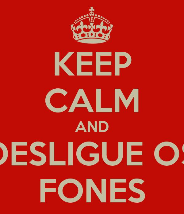 KEEP CALM AND DESLIGUE OS FONES