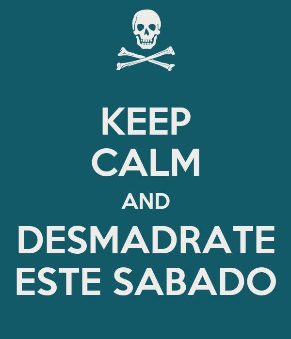 KEEP CALM AND DESMADRATE ESTE SABADO