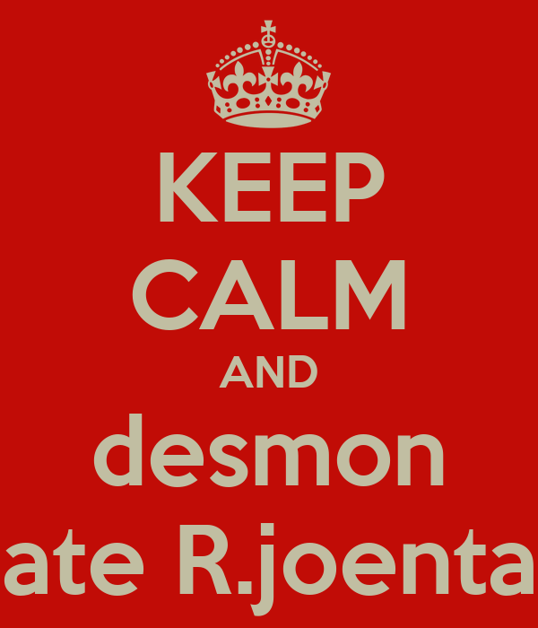 KEEP CALM AND desmon hate R.joentak