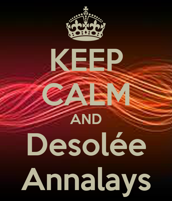 KEEP CALM AND Desolée Annalays
