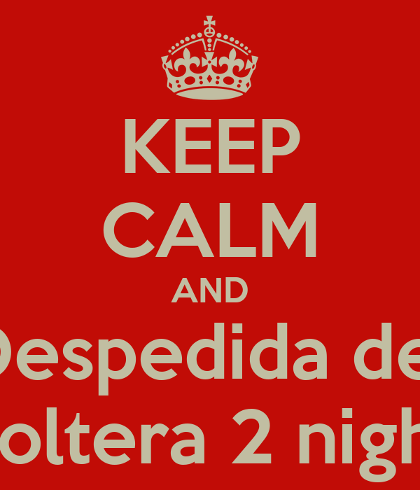 KEEP CALM AND Despedida de  Soltera 2 night