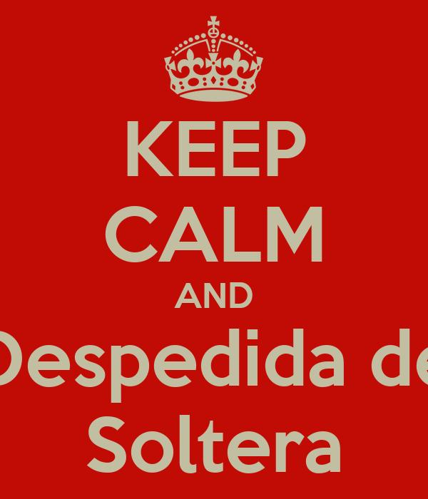 KEEP CALM AND Despedida de Soltera