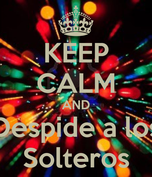 KEEP CALM AND Despide a los Solteros