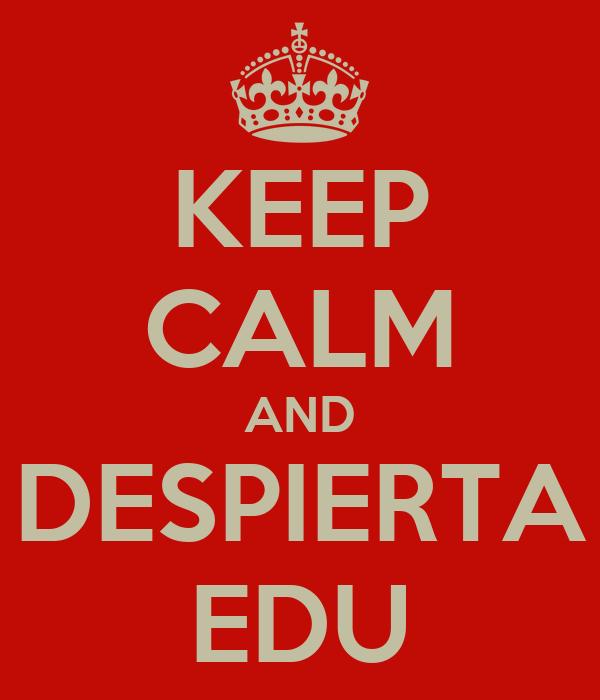 KEEP CALM AND DESPIERTA EDU