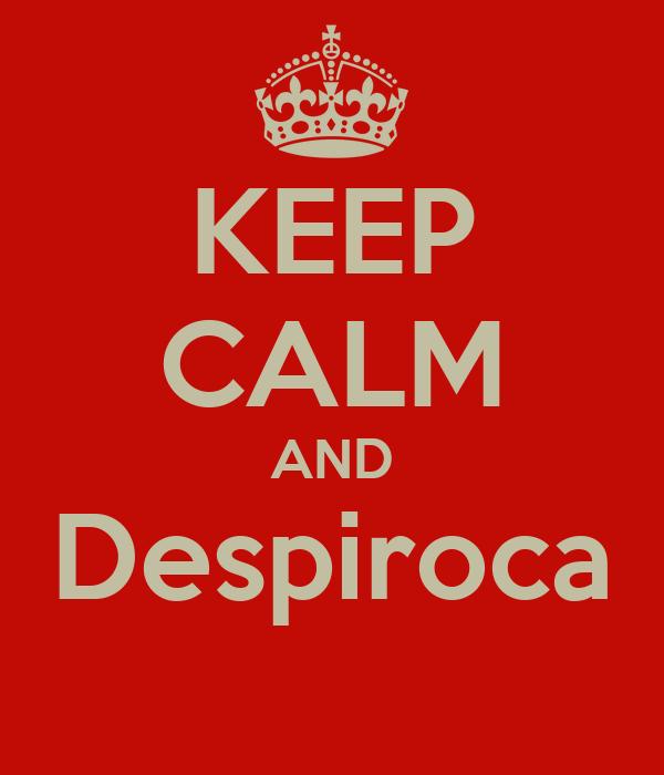 KEEP CALM AND Despiroca