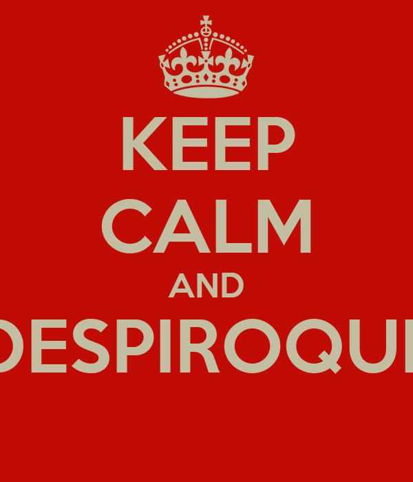 KEEP CALM AND DESPIROQUE