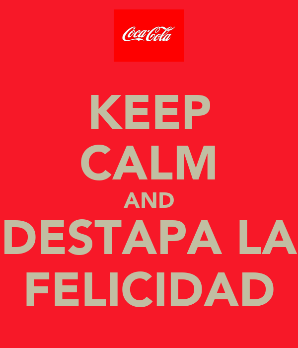 KEEP CALM AND DESTAPA LA FELICIDAD