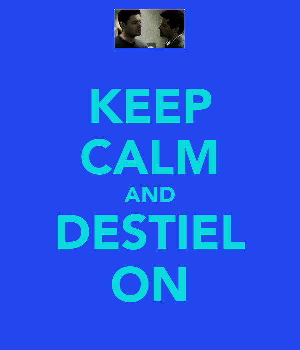 KEEP CALM AND DESTIEL ON