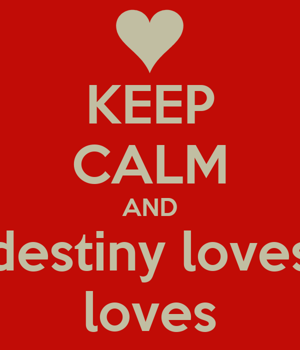 KEEP CALM AND destiny loves loves