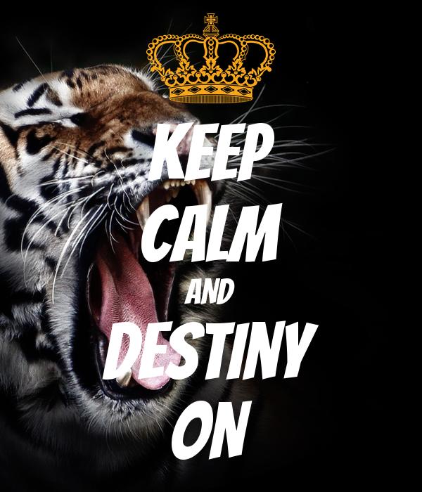 KEEP CALM AND Destiny ON