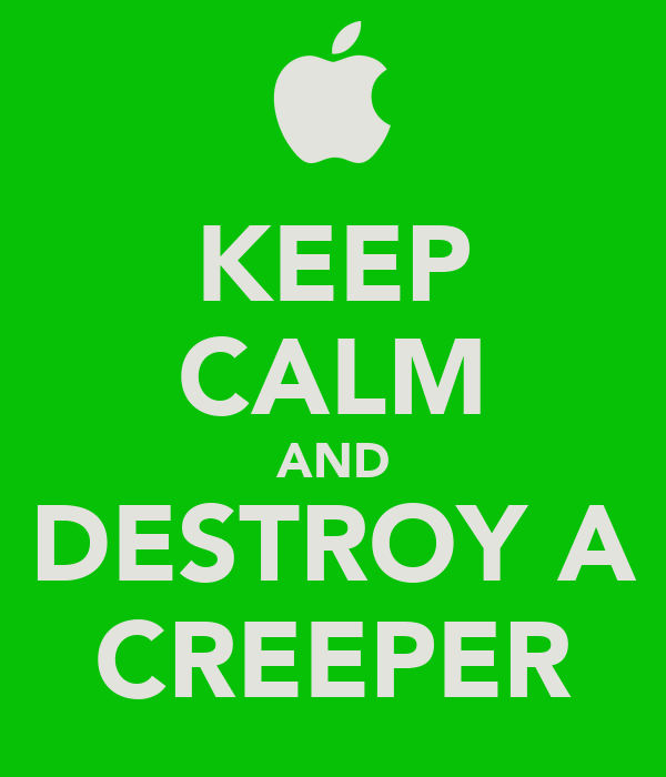 KEEP CALM AND DESTROY A CREEPER
