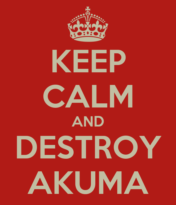 KEEP CALM AND DESTROY AKUMA