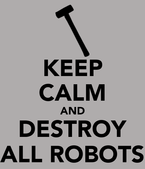KEEP CALM AND DESTROY ALL ROBOTS