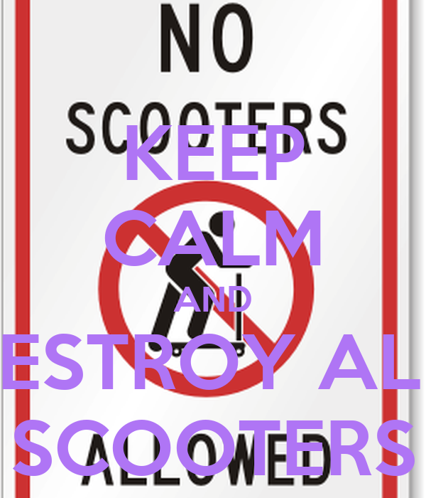 KEEP CALM AND DESTROY ALL  SCOOTERS