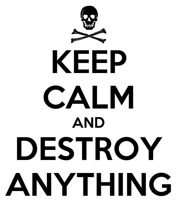 KEEP CALM AND DESTROY ANYTHING