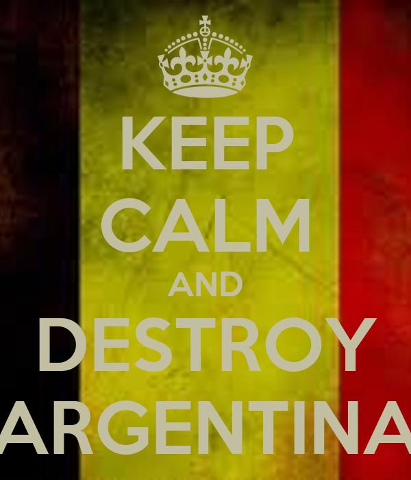 KEEP CALM AND DESTROY ARGENTINA