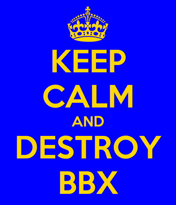 KEEP CALM AND DESTROY BBX