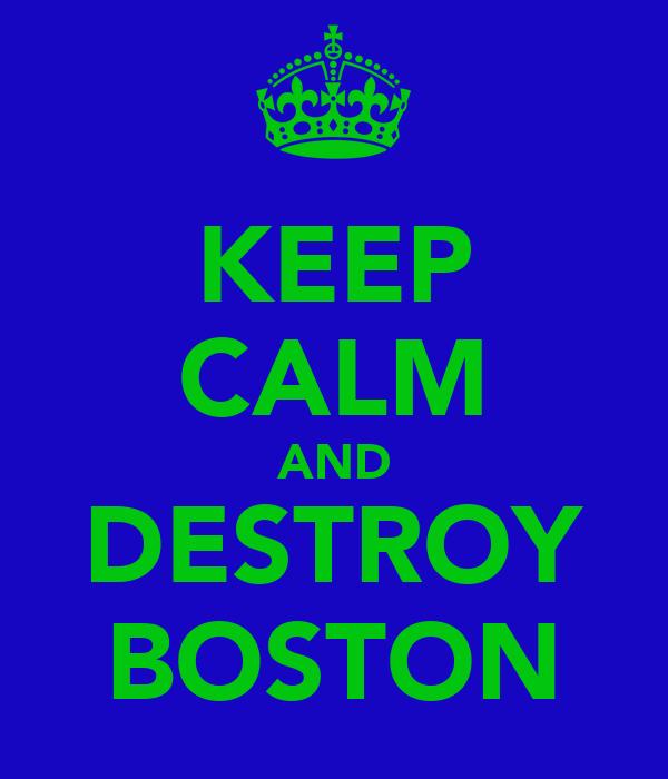 KEEP CALM AND DESTROY BOSTON