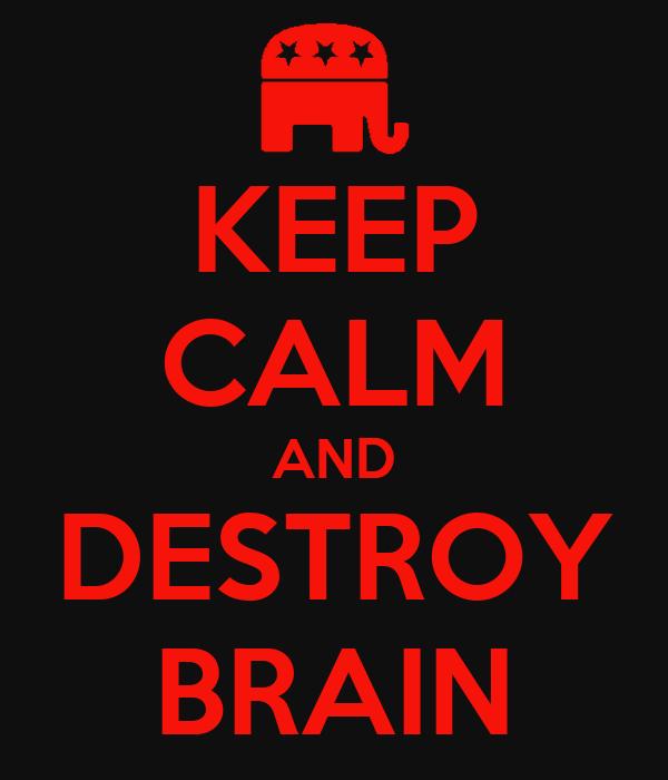 KEEP CALM AND DESTROY BRAIN
