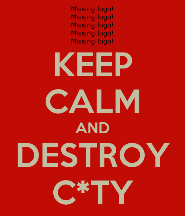 KEEP CALM AND DESTROY C*TY