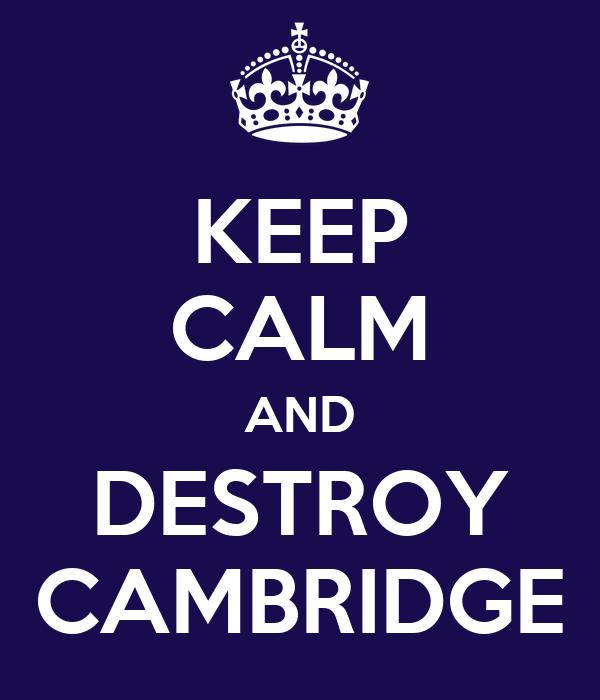 KEEP CALM AND DESTROY CAMBRIDGE