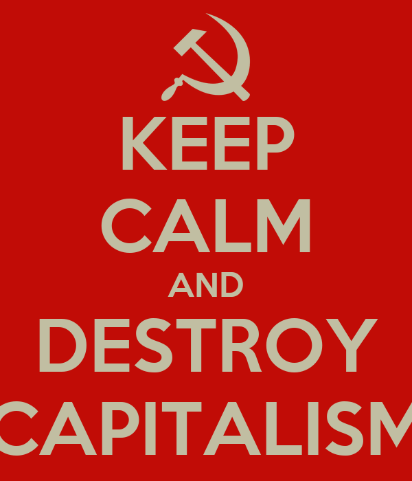 KEEP CALM AND DESTROY CAPITALISM