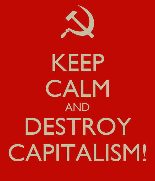 KEEP CALM AND DESTROY CAPITALISM!