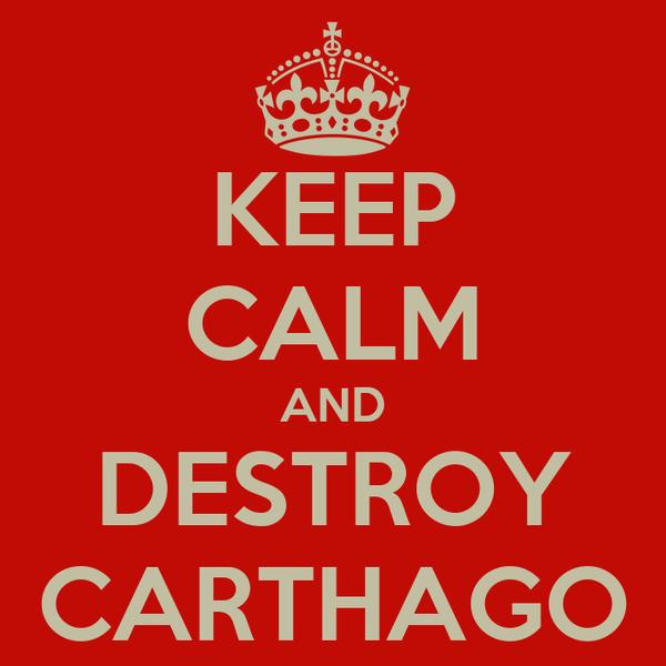 KEEP CALM AND DESTROY CARTHAGO