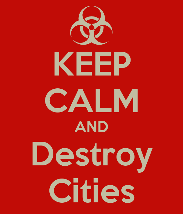KEEP CALM AND Destroy Cities