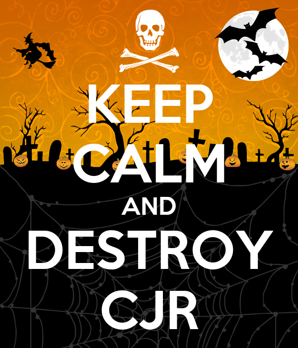 KEEP CALM AND DESTROY CJR