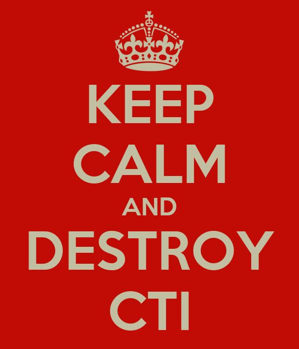 KEEP CALM AND DESTROY CTI