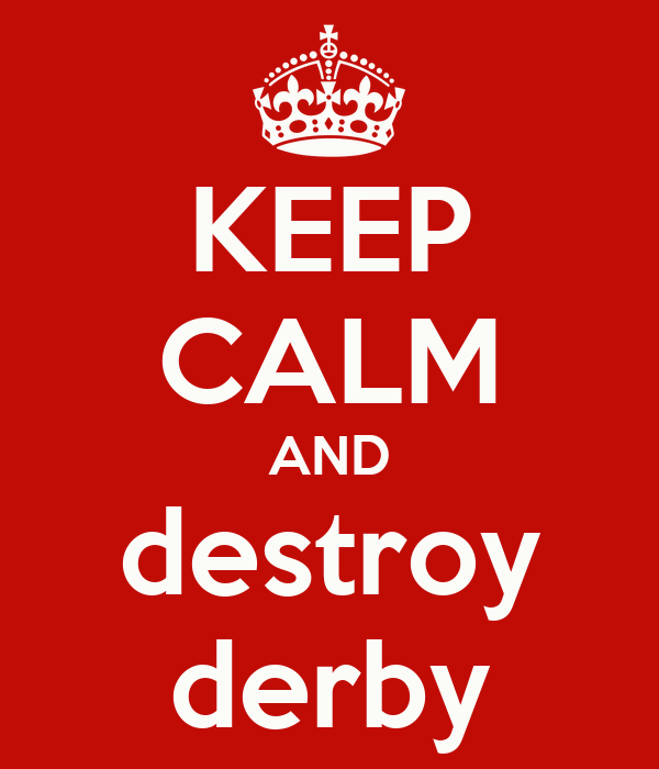 KEEP CALM AND destroy derby