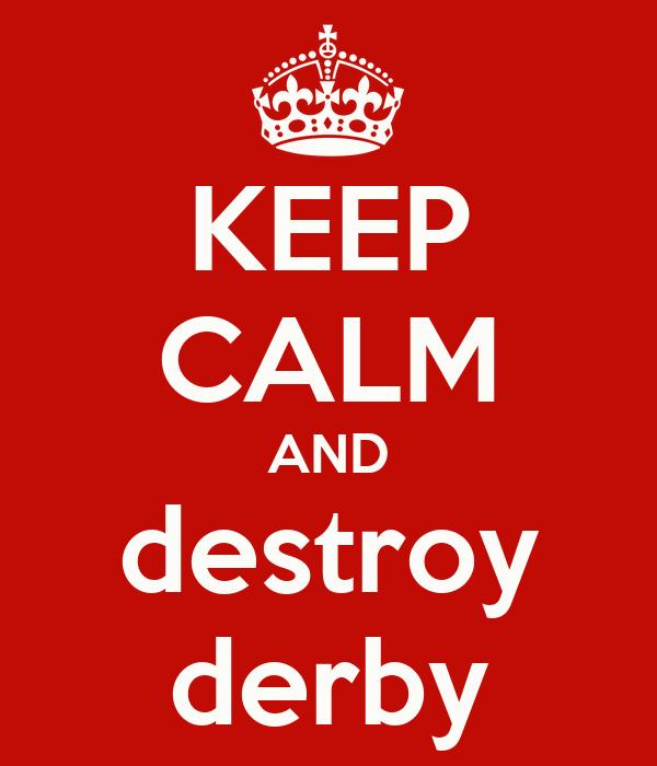 KEEP CALM AND destroy derby