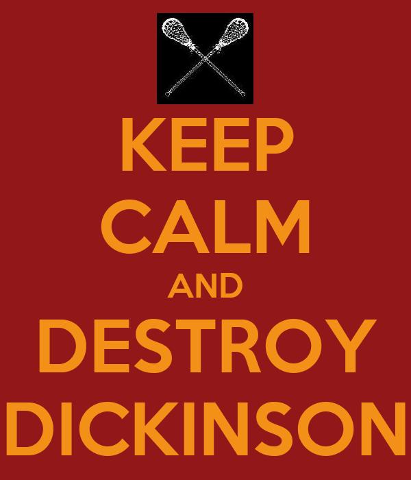 KEEP CALM AND DESTROY DICKINSON