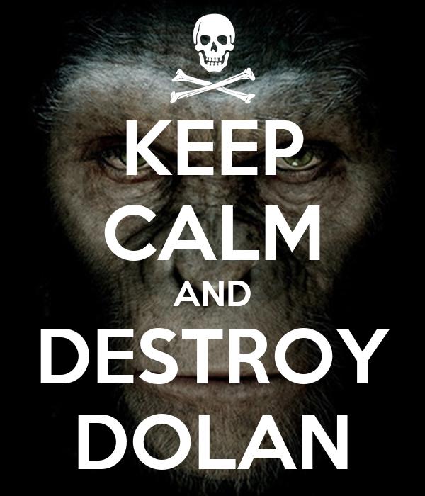 KEEP CALM AND DESTROY DOLAN