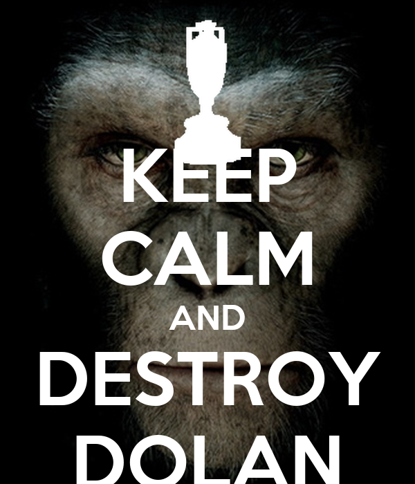 KEEP CALM AND DESTROY DOLAN