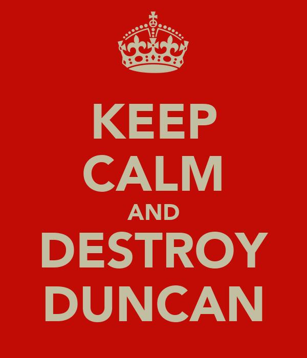 KEEP CALM AND DESTROY DUNCAN