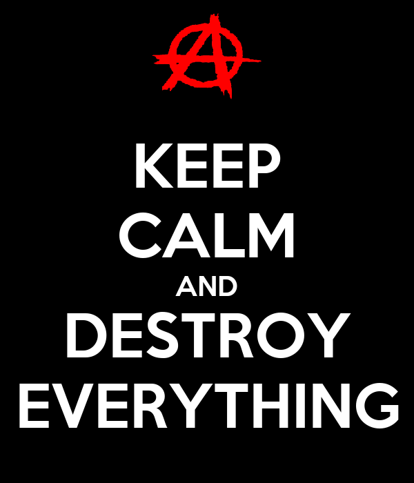 KEEP CALM AND DESTROY EVERYTHING