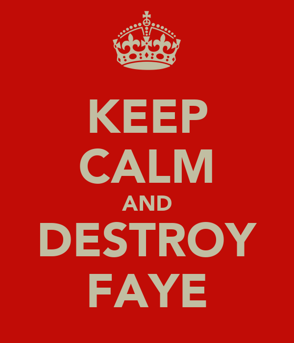 KEEP CALM AND DESTROY FAYE