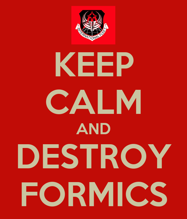 KEEP CALM AND DESTROY FORMICS