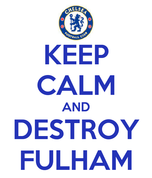 KEEP CALM AND DESTROY FULHAM