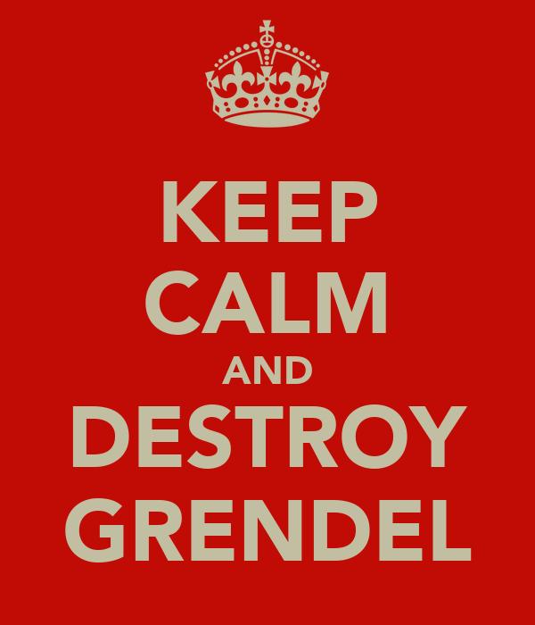 KEEP CALM AND DESTROY GRENDEL