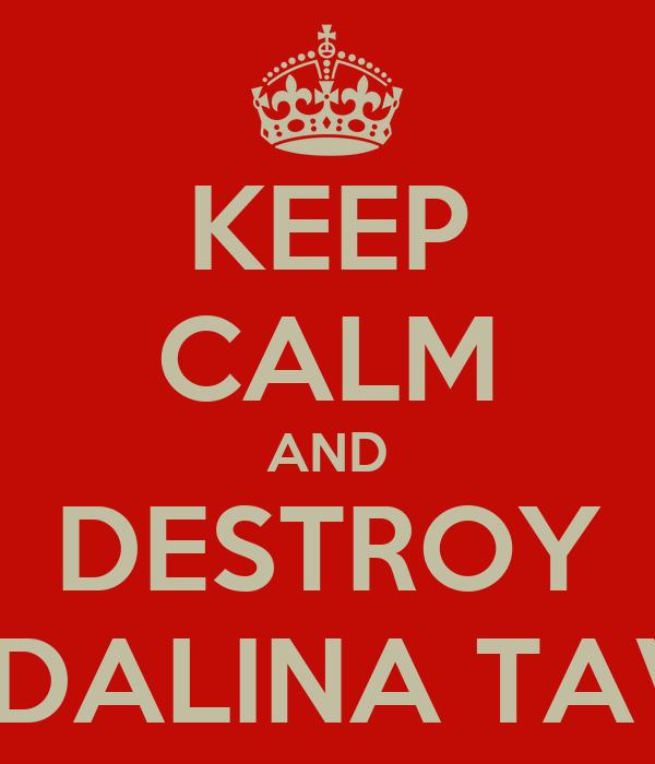 KEEP CALM AND DESTROY GUENDALINA TAVASSI.