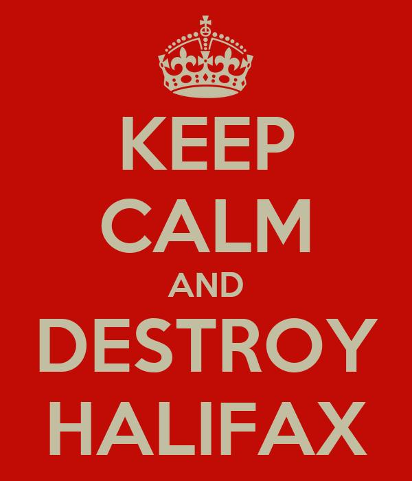 KEEP CALM AND DESTROY HALIFAX