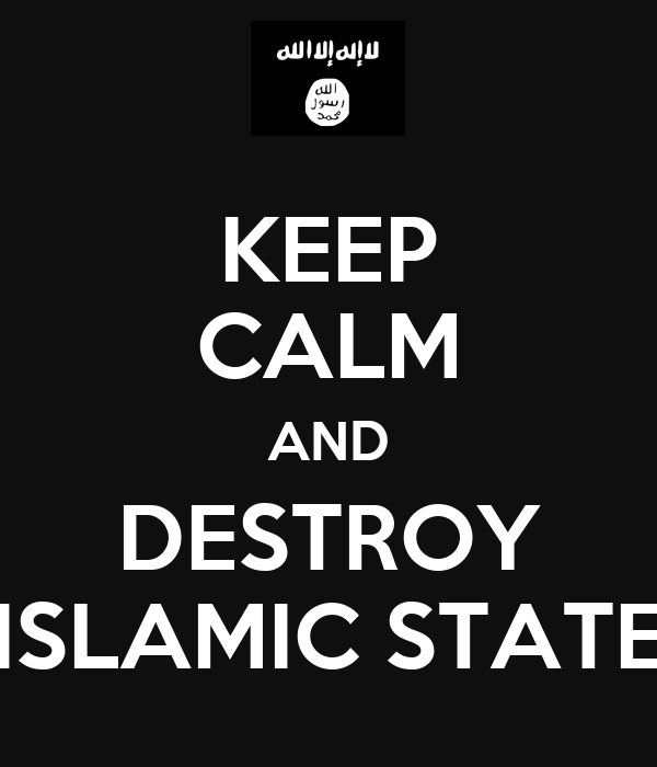 KEEP CALM AND DESTROY ISLAMIC STATE